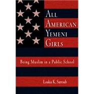 All American Yemeni Girls : Being Muslim in a Public School by Sarroub, Loukia K., 9780812218947