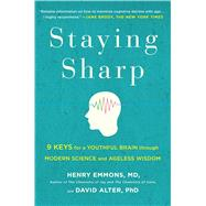 Staying Sharp 9 Keys for a Youthful Brain through Modern Science and Ancient Wisdom by Emmons, M.D., Henry; Alter, David, 9781476758947