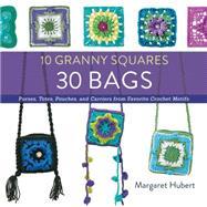 10 Granny Squares 30 Bags by Hubert, Margaret, 9781589238947