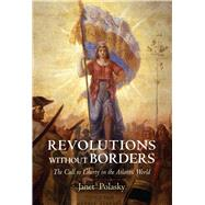 Revolutions Without Borders: The Call to Liberty in the Atlantic World by Polasky, Janet, 9780300208948