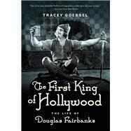The First King of Hollywood by Goessel, Tracey, 9781613738948