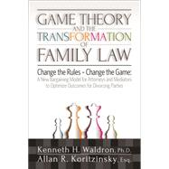 Game Theory and the Transformation of Family Law by Koritzinsky, Allan R.; Waldron, Kenneth H., 9781936268948