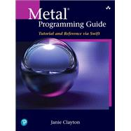 Metal Programming Guide Tutorial and Reference via Swift by Clayton, Janie, 9780134668949