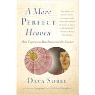 A More Perfect Heaven How Copernicus Revolutionized the Cosmos by Sobel, Dava, 9780802778949