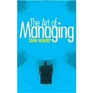 The Art of Managing by Hendry, John, 9780719818950