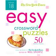 The New York Times Easy Crossword Puzzles Volume 18 50 Monday Puzzles from the Pages of The New York Times by Unknown, 9781250118950