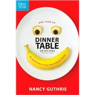 One Year of Dinner Table Devotions and Discussion Starters : 365 Opportunities to Grow Closer to God As a Family by Guthrie, Nancy, 9781414318950