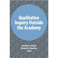 Qualitative Inquiry Outside the Academy by Denzin,Norman K, 9781611328950