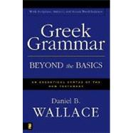 Greek Grammar Beyond the Basics : An Exegetical Syntax of the New Testament by Daniel B. Wallace, 9780310218951