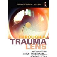 Through a Trauma Lens: Transforming Health and Behavioral Health Systems by brown; vivian, 9781138648951
