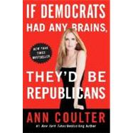 If Democrats Had Any Brains, They'd Be Republicans by COULTER, ANN, 9780307408952