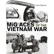 Mig Aces of the Vietnam War by Toperczer, István, 9780764348952