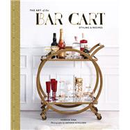 The Art of the Bar Cart by Dina, Vanessa; Achilleos, Antonis; Conway, Ashley Rose, 9781452158952