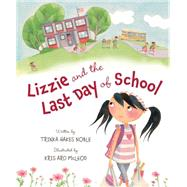 Lizzie and the Last Day of School by Noble, Trinka Hakes; Mcleod, Kris Aro, 9781585368952