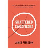 Shattered Consensus by Piereson, James, 9781594038952