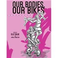 Our Bodies, Our Bikes by Blue, Elly; Streeter, April, 9781621068952