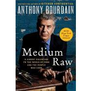Medium Raw : A Bloody Valentine to the World of Food and the People Who Cook by Bourdain, Anthony, 9780061718953