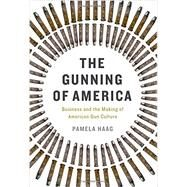 The Gunning of America by Haag, Pamela, 9780465048953