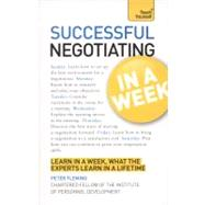 Successful Negotiating In A Week : Learn In A Week, What The Leading Experts Learn In A Lifetime