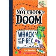 Whack of the P-Rex: A Branches Book (The Notebook of Doom #5) by Cummings, Troy, 9780545698955