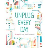 Unplug Every Day by Chronicle Books, 9781452128955