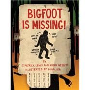 Bigfoot Is Missing! by Lewis, J. Patrick; Nesbitt, Kenn; Minalima, 9781452118956