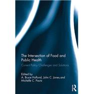 The Intersection of Food and Public Health: Current Policy Challenges and Solutions by Hoflund; A. Bryce, 9781498758956
