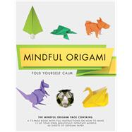 Mindful Origami Fold Yourself Calm by Bolitho, Mark, 9781780978956