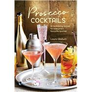 Prosecco Cocktails by Gladwin, Laura, 9781849758956
