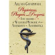 Physicians, Plagues and Progress by Chapman, Allan, 9780745968957