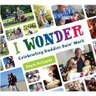 I Wonder Celebrating Daddies Doin' Work by Richards, Doyin, 9781250078957