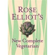 Rose Elliot's New Complete Vegetarian by Rose Elliot, 9781402778957