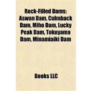 Rock-Filled Dams : Aswan Dam, Culmback Dam, Miho Dam, Lucky Peak Dam, Tokuyama Dam, Minamiaiki Dam by , 9781157008958
