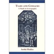 Tsars and Cossacks : A Study in Iconography by Plokhy, Serhii, 9780916458959