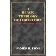 A Black Theology of Liberation by Cone, James H., 9781570758959