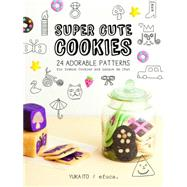 Super Cute Cookies: 24 Adorable Patterns for Icebox Cookies and Langue De Chat by Ito, Yuka; Anderson, Glenn, 9781935548959