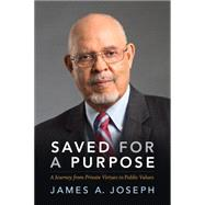 Saved for a Purpose: A Journey from Private Virtues to Public Values by Joseph, James A., 9780822358961