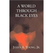 A World Through Black Eyes by Young, Julius A., Jr., 9781401028961