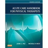 Acute Care Handbook for Physical Therapists, 4/E by Paz; West, 9781455728961