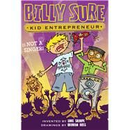 Billy Sure Kid Entrepreneur Is Not a Singer! by Sharpe, Luke; Ross, Graham, 9781481468961