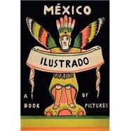 Mexico Illustrated 1920-1950: Books, Periodicals, and Posters by Albi�ana, Salvador, 9788415118961