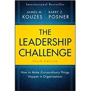 The Leadership Challenge, Sixth Edition: How to Make Extraordinary Things Happen in Organizations by Kouzes, 9781119278962
