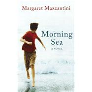 Morning Sea A Novel by Mazzantini, Margaret; Gagliardi, Ann, 9781780748962