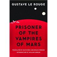 Prisoner of the Vampires of Mars by Le Rouge, Gustave; Beus, David; Evenson, Brian; Ambler, William, 9780803218963