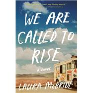 We Are Called to Rise A Novel by McBride, Laura, 9781476738963