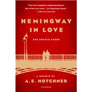 Hemingway in Love The Untold Story: A Memoir by A. E. Hotchner by Hotchner, A. E., 9781250078964