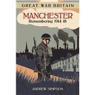 Great War Britain Manchester by Simpson, Andrew, 9780750978965