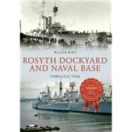 Rosyth Dockyard & Naval Base Through Time by Burt, Walter, 9781445648965