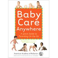 Baby Care Anywhere by Spitalnick, Ben, M.D.; Seibert, Keith, M.D., 9781581108965
