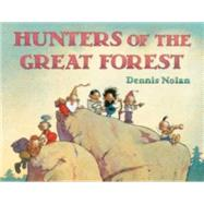 Hunters of the Great Forest by Nolan, Dennis; Nolan, Dennis, 9781596438965